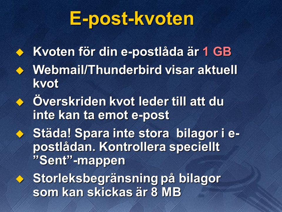 E-post-kvoten  Kvoten för din e-postlåda är 1 GB  Webmail/Thunderbird visar aktuell kvot  Överskriden kvot leder till att du inte kan ta emot e-pos