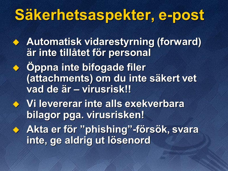 Säkerhetsaspekter, e-post  Automatisk vidarestyrning (forward) är inte tillåtet för personal  Öppna inte bifogade filer (attachments) om du inte säk