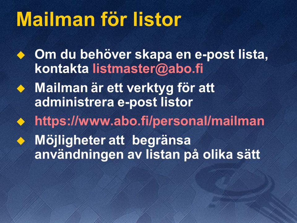 Mailman för listor   Om du behöver skapa en e-post lista, kontakta listmaster@abo.fi   Mailman är ett verktyg för att administrera e-post listor 