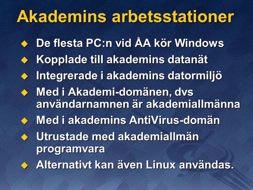 Akademins arbetsstationer  De flesta PC:n vid ÅA kör Windows  Kopplade till akademins datanät  Integrerade i akademins datormiljö  Med i Akademi-d