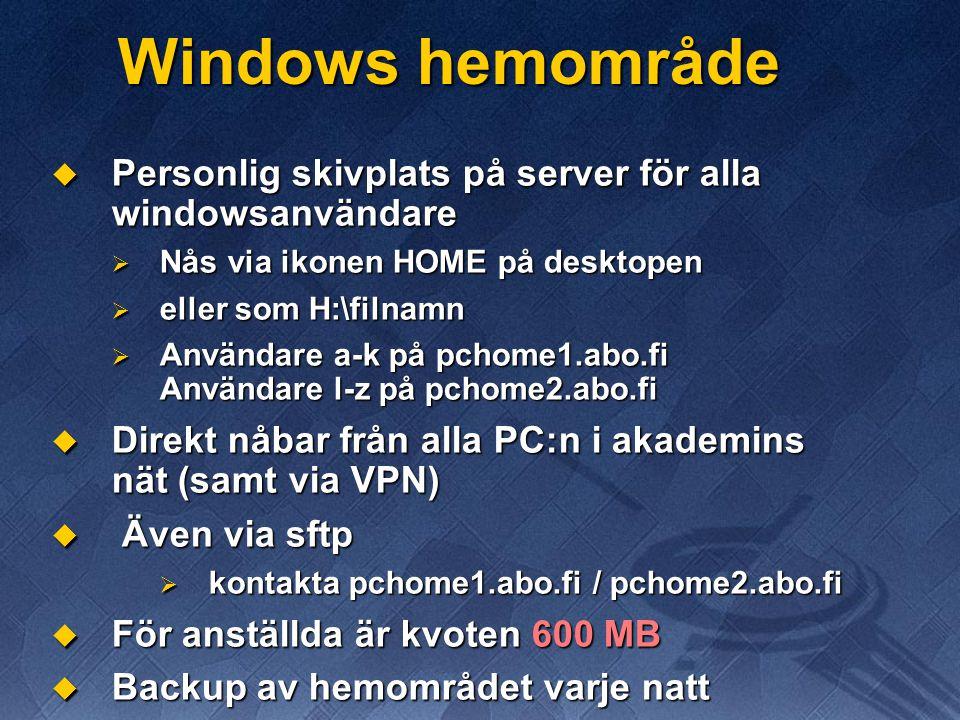 Windows hemområde  Personlig skivplats på server för alla windowsanvändare  Nås via ikonen HOME på desktopen  eller som H:\filnamn  Användare a-k