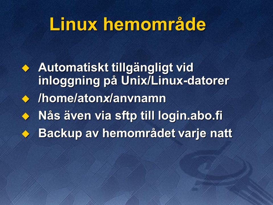 Linux hemområde  Automatiskt tillgängligt vid inloggning på Unix/Linux-datorer  /home/atonx/anvnamn  Nås även via sftp till login.abo.fi  Backup a