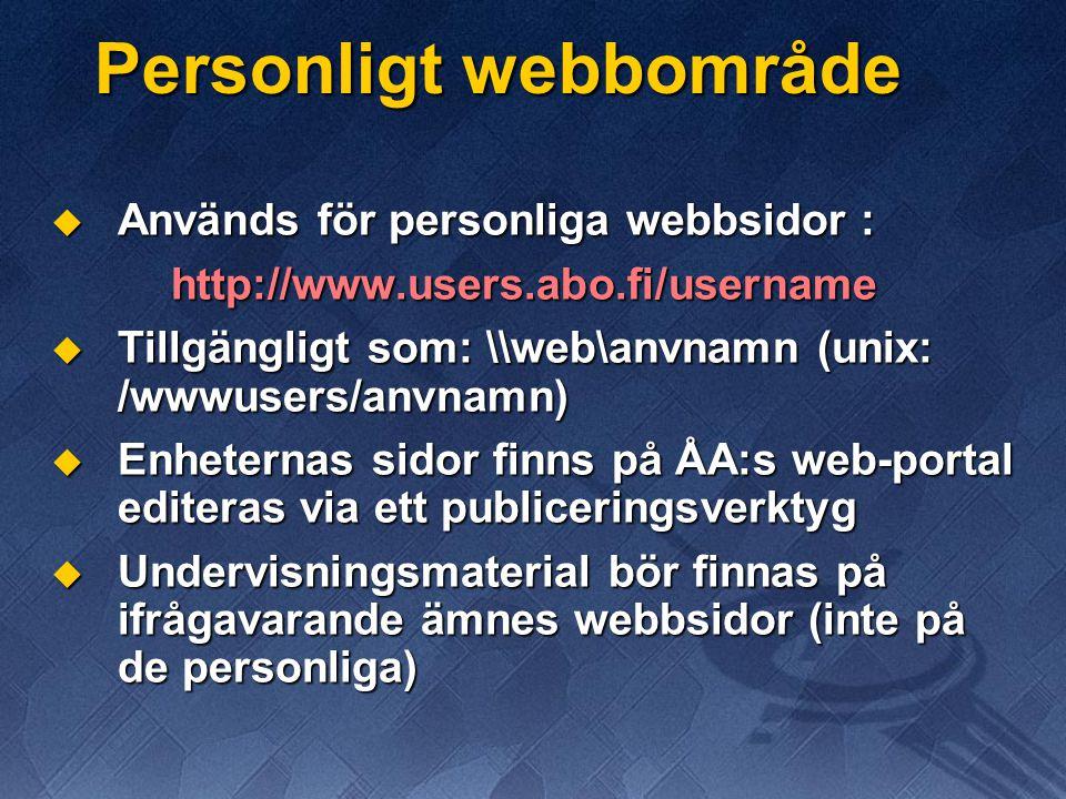 Personligt webbområde  Används för personliga webbsidor : http://www.users.abo.fi/username  Tillgängligt som: \\web\anvnamn (unix: /wwwusers/anvnamn