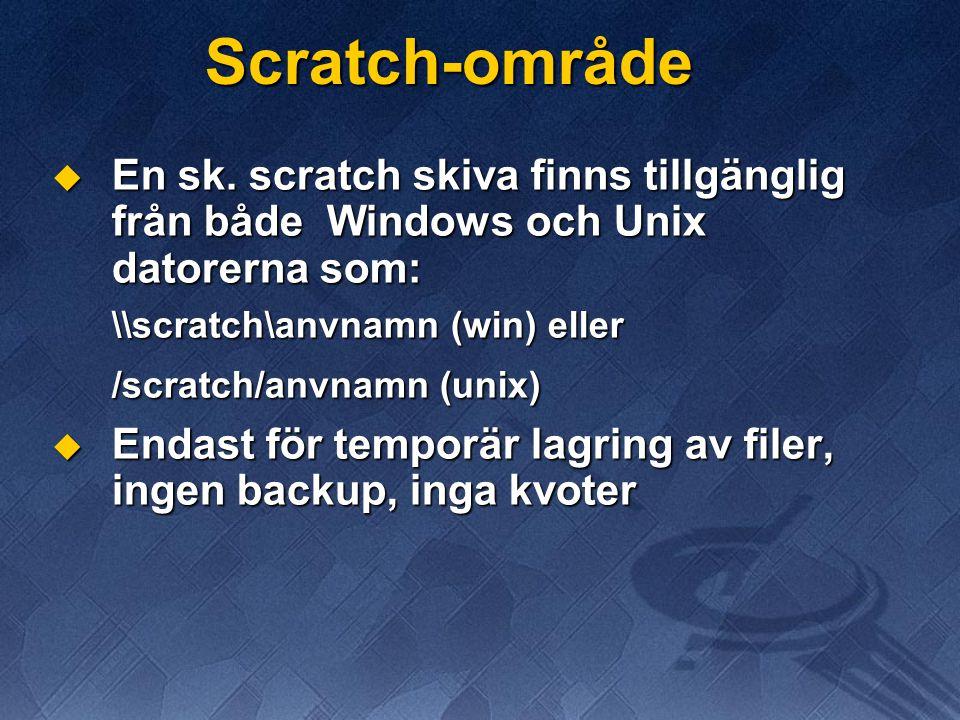 Scratch-område  En sk. scratch skiva finns tillgänglig från både Windows och Unix datorerna som: \\scratch\anvnamn (win) eller /scratch/anvnamn (unix