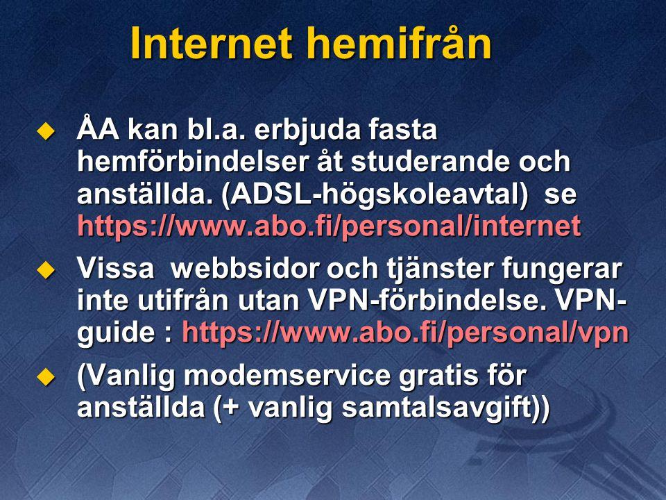 Internet hemifrån  ÅA kan bl.a. erbjuda fasta hemförbindelser åt studerande och anställda. (ADSL-högskoleavtal) se https://www.abo.fi/personal/intern