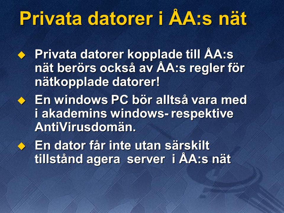 Privata datorer i ÅA:s nät  Privata datorer kopplade till ÅA:s nät berörs också av ÅA:s regler för nätkopplade datorer!  En windows PC bör alltså va