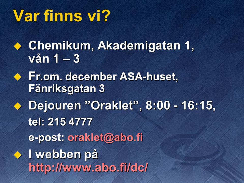 "Var finns vi?  Chemikum, Akademigatan 1, vån 1 – 3  F r.om. december ASA-huset, Fänriksgatan 3  Dejouren ""Oraklet"", 8:00 - 16:15, tel: 215 4777 e-p"