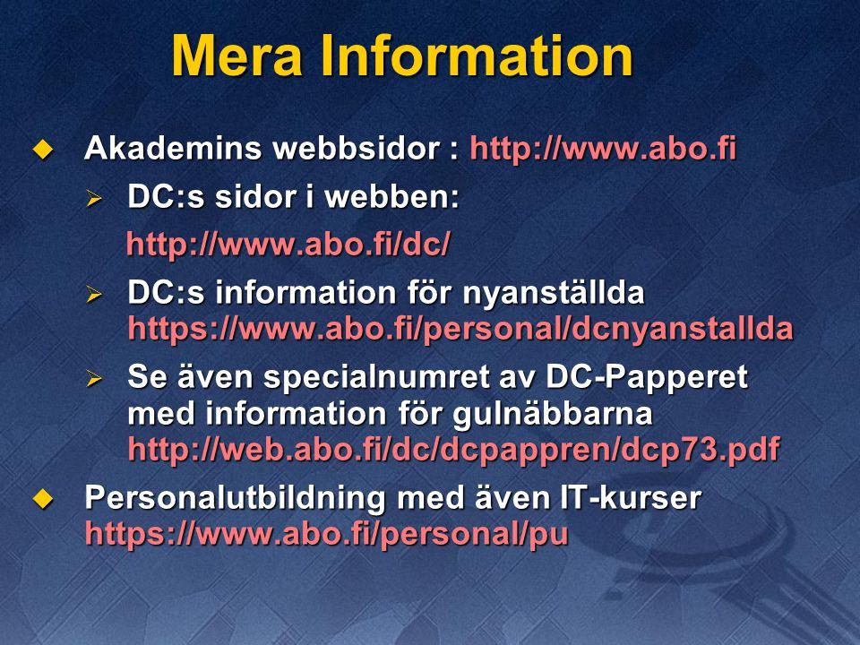 Mera Information  Akademins webbsidor : http://www.abo.fi  DC:s sidor i webben: http://www.abo.fi/dc/ http://www.abo.fi/dc/  DC:s information för n