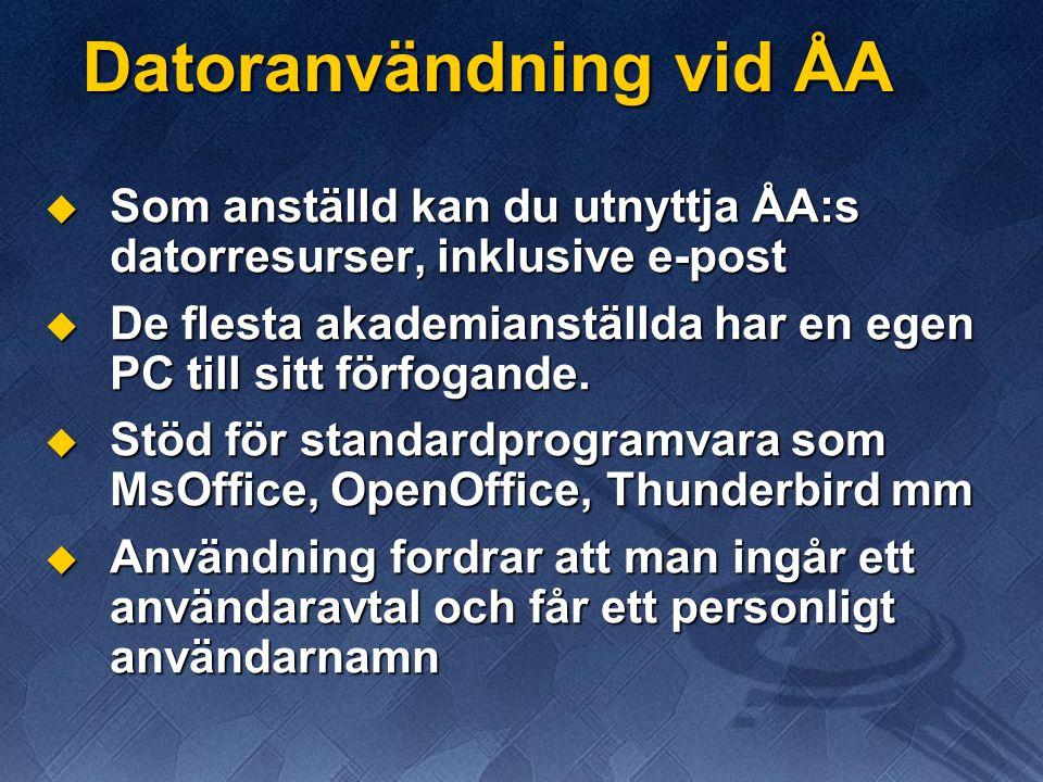 Datoranvändning vid ÅA  Som anställd kan du utnyttja ÅA:s datorresurser, inklusive e-post  De flesta akademianställda har en egen PC till sitt förfo