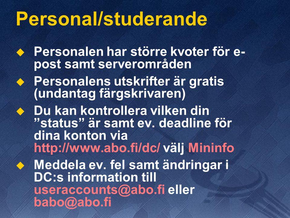Personal/studerande   Personalen har större kvoter för e- post samt serverområden   Personalens utskrifter är gratis (undantag färgskrivaren)  