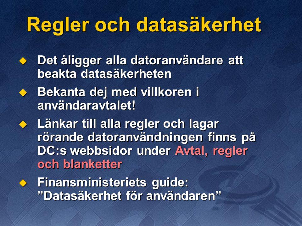 Regler och datasäkerhet  Det åligger alla datoranvändare att beakta datasäkerheten  Bekanta dej med villkoren i användaravtalet!  Länkar till alla