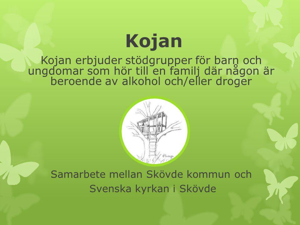 Kojan Kojan erbjuder stödgrupper för barn och ungdomar som hör till en familj där någon är beroende av alkohol och/eller droger Samarbete mellan Skövde kommun och Svenska kyrkan i Skövde