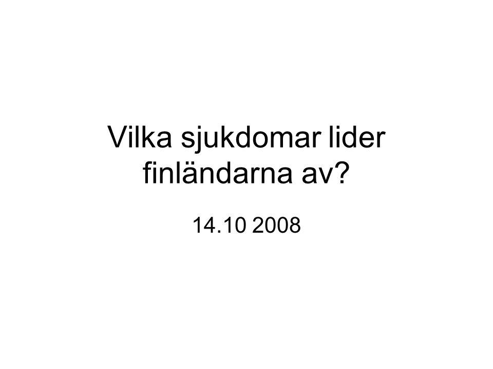 Vilka sjukdomar lider finländarna av? 14.10 2008
