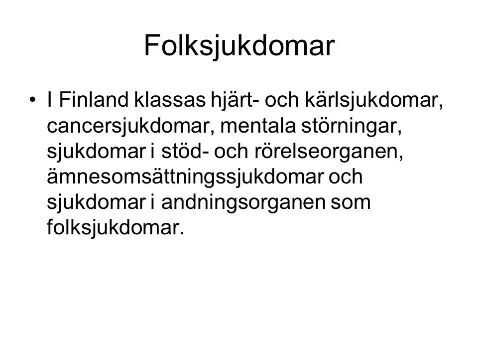 Folksjukdomar I Finland klassas hjärt- och kärlsjukdomar, cancersjukdomar, mentala störningar, sjukdomar i stöd- och rörelseorganen, ämnesomsättningss