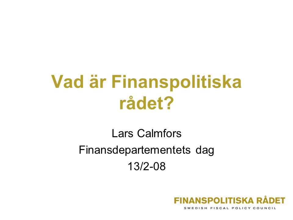 Vad är Finanspolitiska rådet Lars Calmfors Finansdepartementets dag 13/2-08