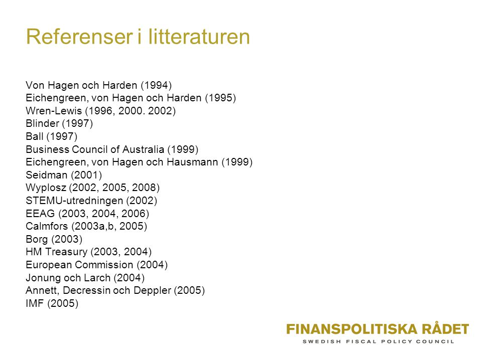 Referenser i litteraturen Von Hagen och Harden (1994) Eichengreen, von Hagen och Harden (1995) Wren-Lewis (1996, 2000.
