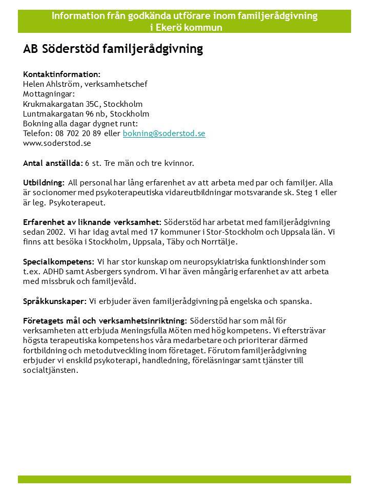 Information från godkända utförare inom familjerådgivning i Ekerö kommun AB Söderstöd familjerådgivning Kontaktinformation: Helen Ahlström, verksamhet