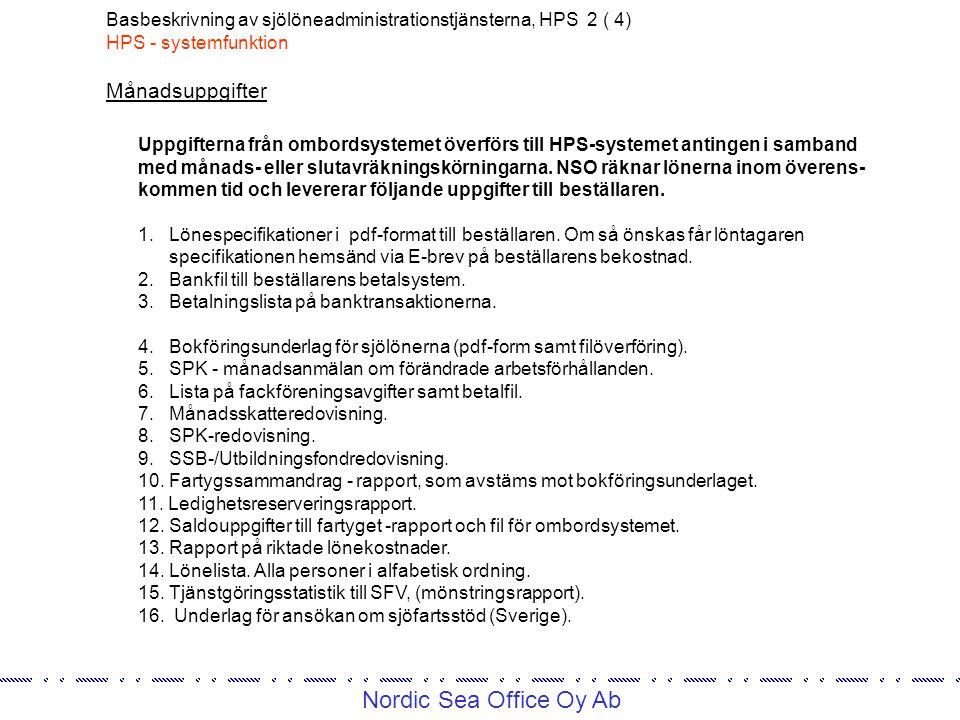 Nordic Sea Office Oy Ab Basbeskrivning av sjölöneadministrationstjänsterna, HPS 2 ( 4) HPS - systemfunktion Uppgifterna från ombordsystemet överförs till HPS-systemet antingen i samband med månads- eller slutavräkningskörningarna.