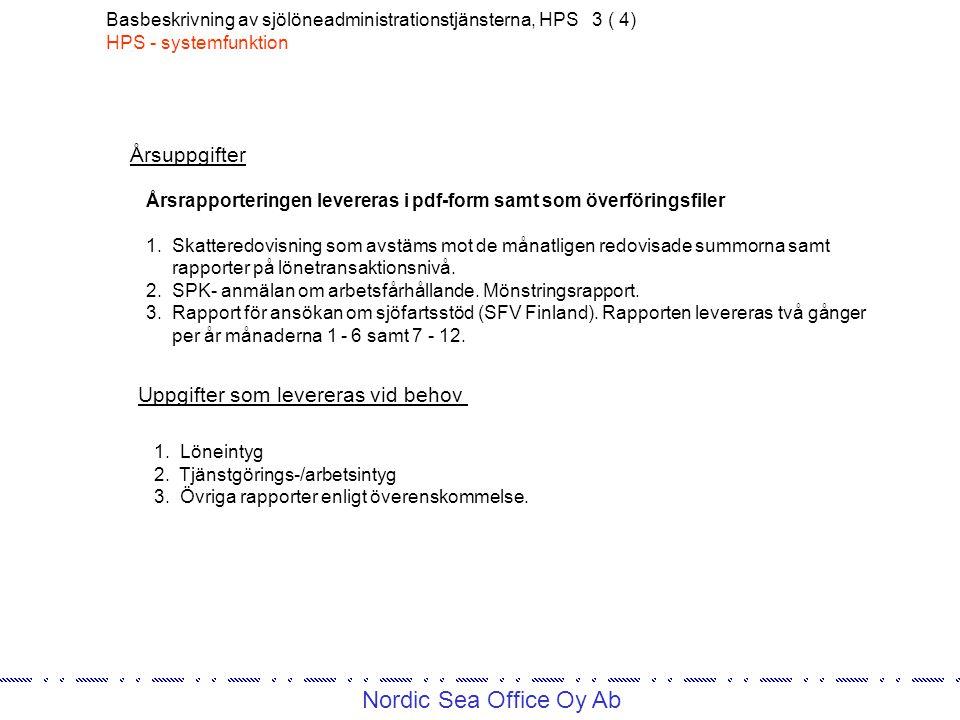 Nordic Sea Office Oy Ab Basbeskrivning av sjölöneadministrationstjänsterna, HPS 3 ( 4) HPS - systemfunktion Årsrapporteringen levereras i pdf-form samt som överföringsfiler 1.