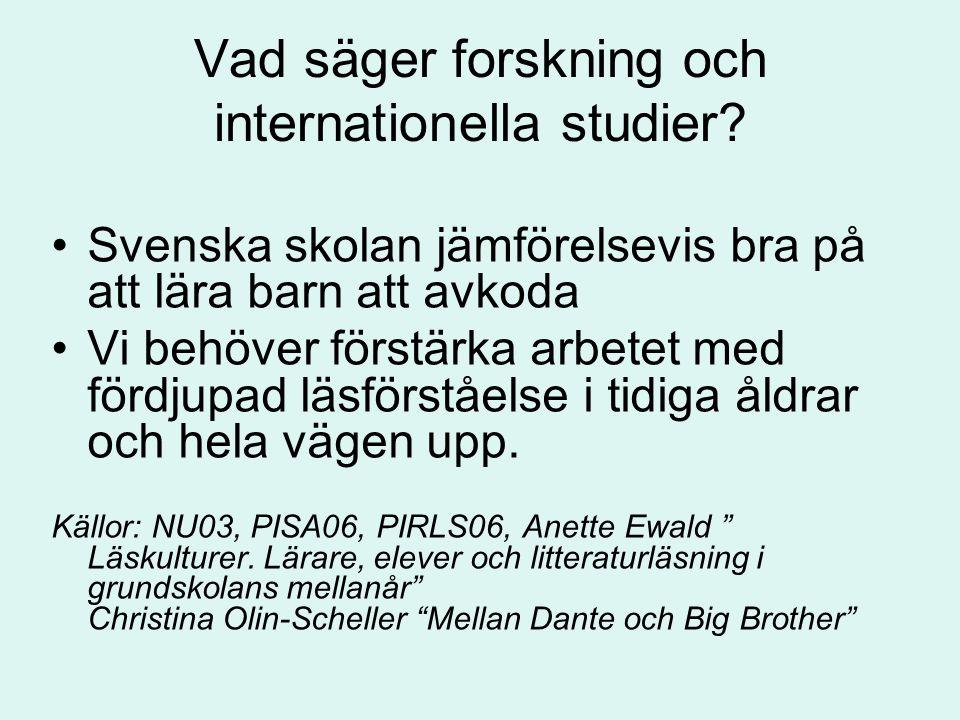 Vad säger forskning och internationella studier? Svenska skolan jämförelsevis bra på att lära barn att avkoda Vi behöver förstärka arbetet med fördjup