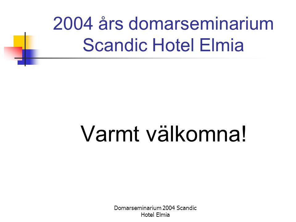 Domarseminarium 2004 Scandic Hotel Elmia 2004 års domarseminarium Scandic Hotel Elmia Varmt välkomna!