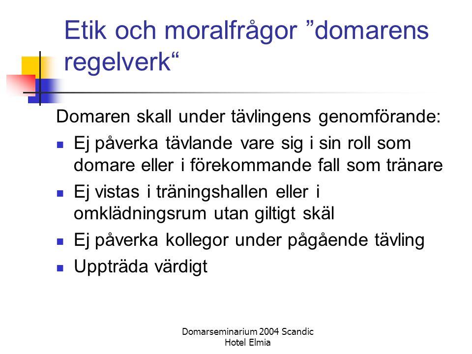 """Domarseminarium 2004 Scandic Hotel Elmia Etik och moralfrågor """"domarens regelverk"""" Domaren skall under tävlingens genomförande: Ej påverka tävlande va"""