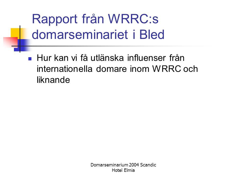 Domarseminarium 2004 Scandic Hotel Elmia Rapport från WRRC:s domarseminariet i Bled Hur kan vi få utlänska influenser från internationella domare inom