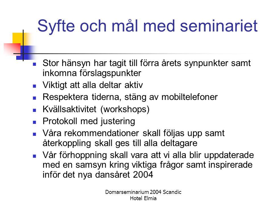 Domarseminarium 2004 Scandic Hotel Elmia Syfte och mål med seminariet Stor hänsyn har tagit till förra årets synpunkter samt inkomna förslagspunkter V