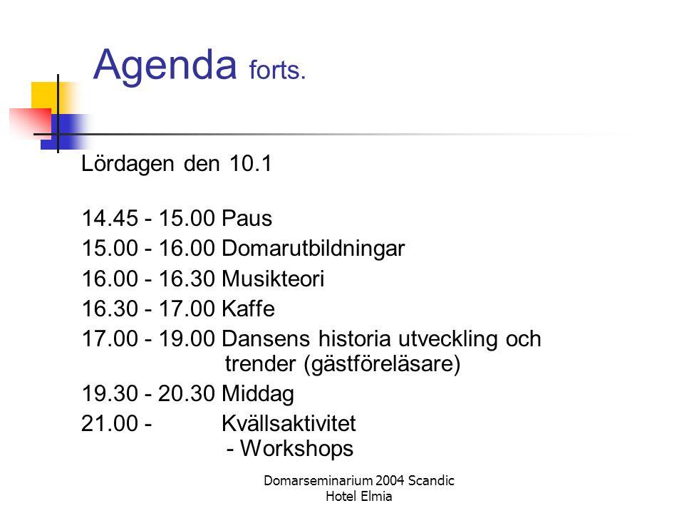 Domarseminarium 2004 Scandic Hotel Elmia Agenda forts. Lördagen den 10.1 14.45 - 15.00 Paus 15.00 - 16.00 Domarutbildningar 16.00 - 16.30 Musikteori 1