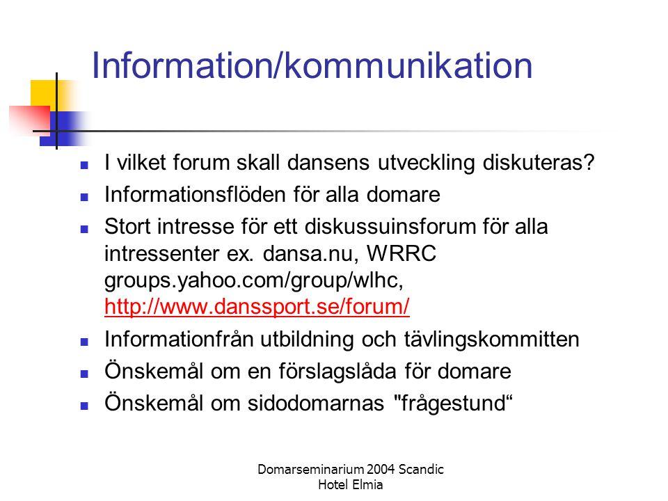 Domarseminarium 2004 Scandic Hotel Elmia Information/kommunikation I vilket forum skall dansens utveckling diskuteras? Informationsflöden för alla dom