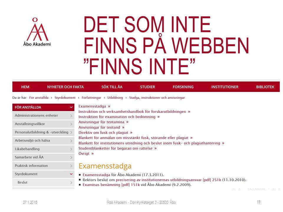 27.1.2015 19 DET SOM INTE FINNS PÅ WEBBEN FINNS INTE Åbo Akademi - Domkyrkotorget 3 - 20500 Åbo