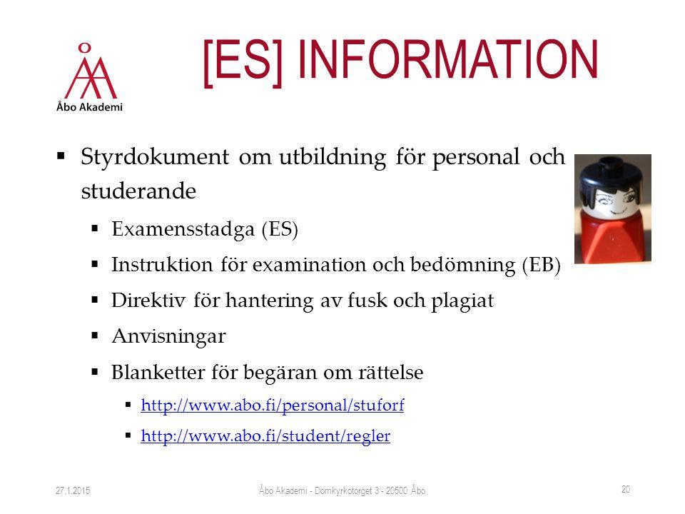  Styrdokument om utbildning för personal och studerande  Examensstadga (ES)  Instruktion för examination och bedömning (EB)  Direktiv för hantering av fusk och plagiat  Anvisningar  Blanketter för begäran om rättelse  http://www.abo.fi/personal/stuforf http://www.abo.fi/personal/stuforf  http://www.abo.fi/student/regler http://www.abo.fi/student/regler 27.1.2015 20 [ES] INFORMATION Åbo Akademi - Domkyrkotorget 3 - 20500 Åbo