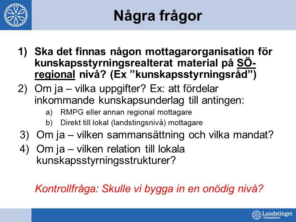 """Några frågor 1)Ska det finnas någon mottagarorganisation för kunskapsstyrningsrealterat material på SÖ- regional nivå? (Ex """"kunskapsstyrningsråd"""") 2)O"""