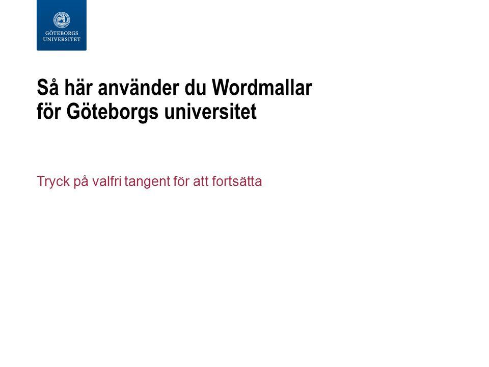 Göteborgs universitet i Words menyflikar När mallarna har installerats når du dem från knappen Generella mallar på fliken start.