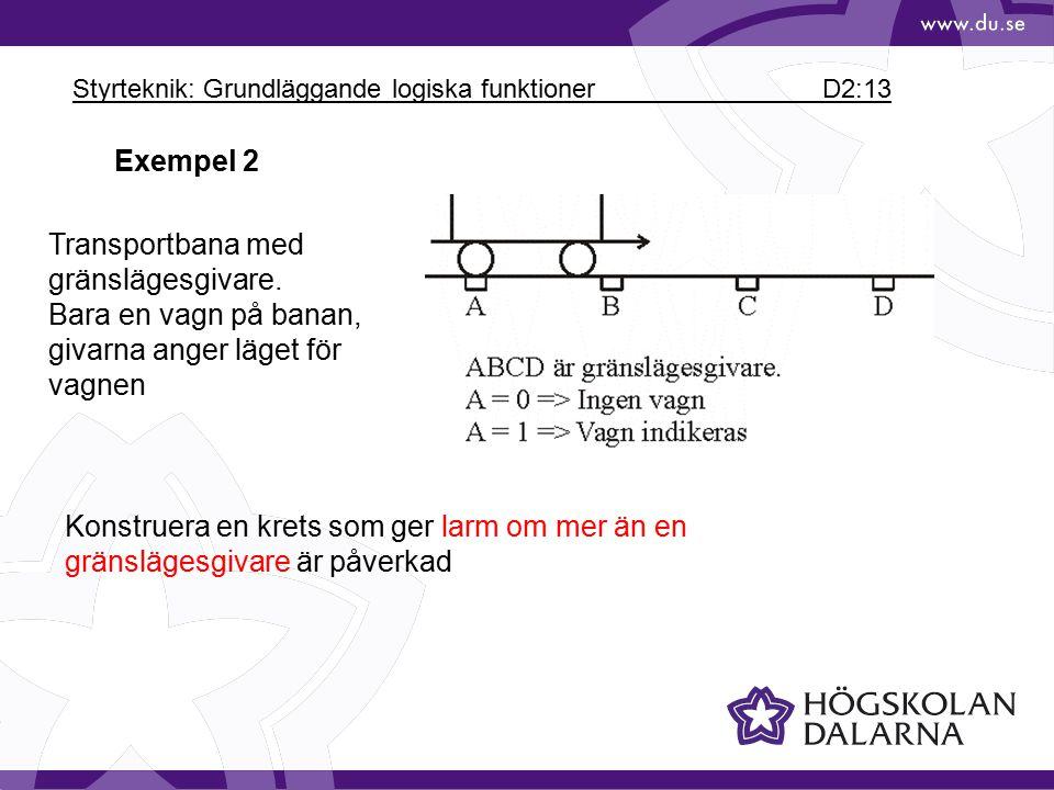 Styrteknik: Grundläggande logiska funktioner D2:13 Exempel 2 Konstruera en krets som ger larm om mer än en gränslägesgivare är påverkad Transportbana