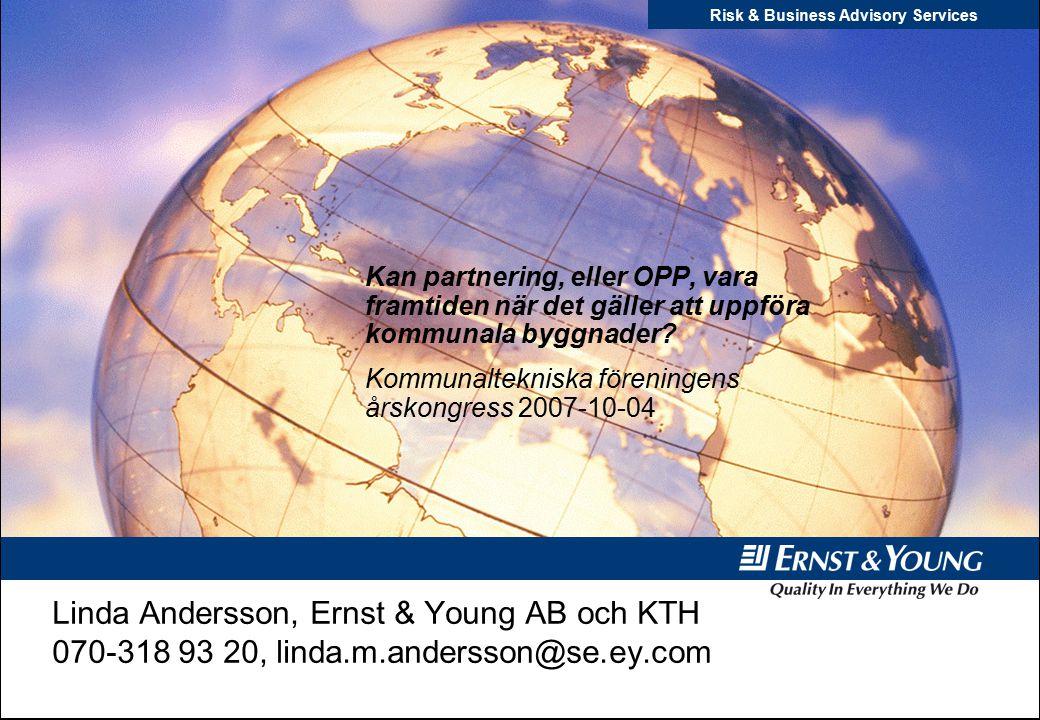 Risk & Business Advisory Services Linda Andersson, Ernst & Young AB och KTH 070-318 93 20, linda.m.andersson@se.ey.com Kan partnering, eller OPP, vara framtiden när det gäller att uppföra kommunala byggnader.