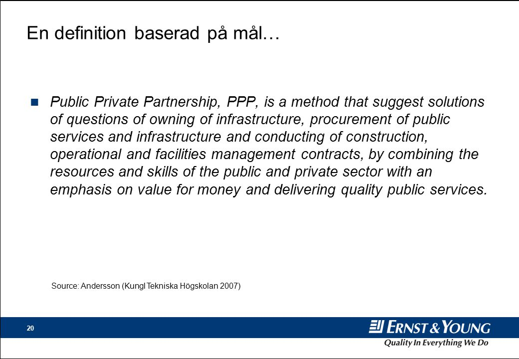 20 En definition baserad på mål… n Public Private Partnership, PPP, is a method that suggest solutions of questions of owning of infrastructure, procu