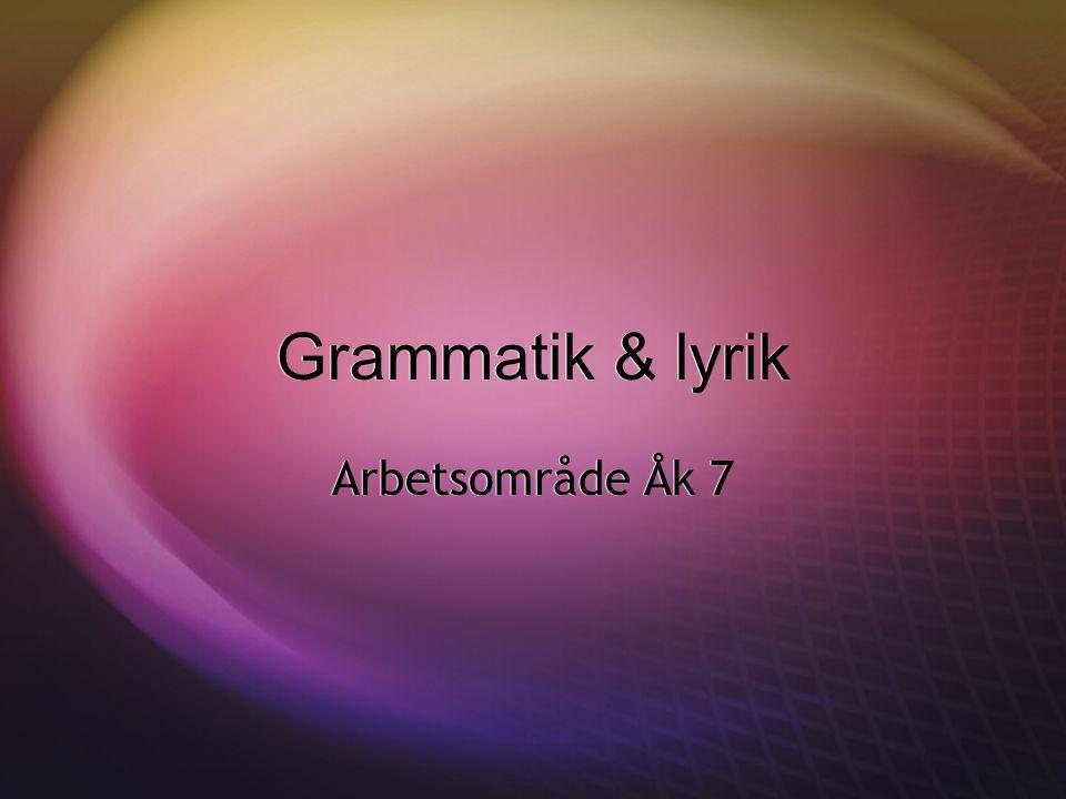 Grammatik & lyrik Arbetsområde Åk 7