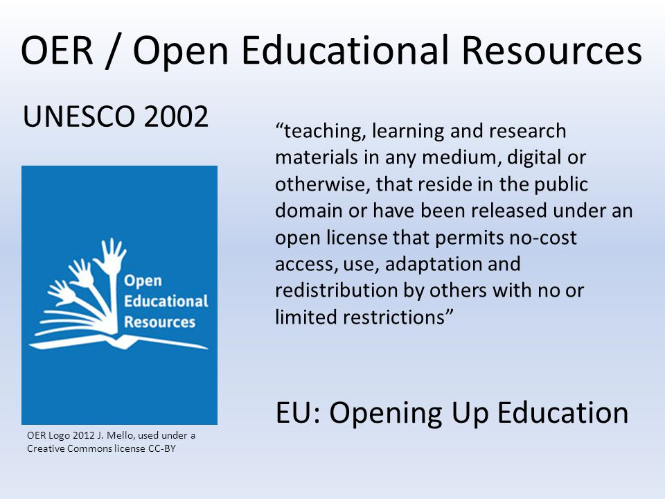 "OER / Open Educational Resources ""teaching, learning and research materials in any medium, digital or otherwise, that reside in the public domain or h"