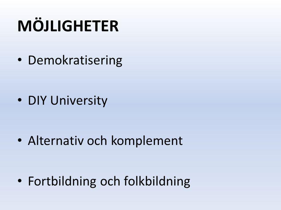 MÖJLIGHETER Demokratisering DIY University Alternativ och komplement Fortbildning och folkbildning