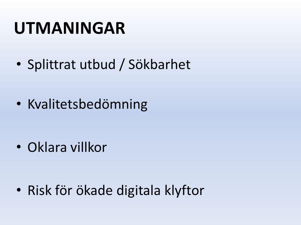 UTMANINGAR Splittrat utbud / Sökbarhet Kvalitetsbedömning Oklara villkor Risk för ökade digitala klyftor