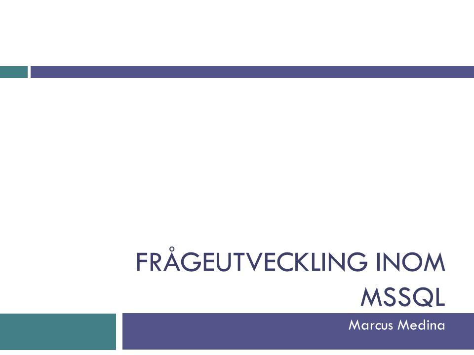 FRÅGEUTVECKLING INOM MSSQL Marcus Medina