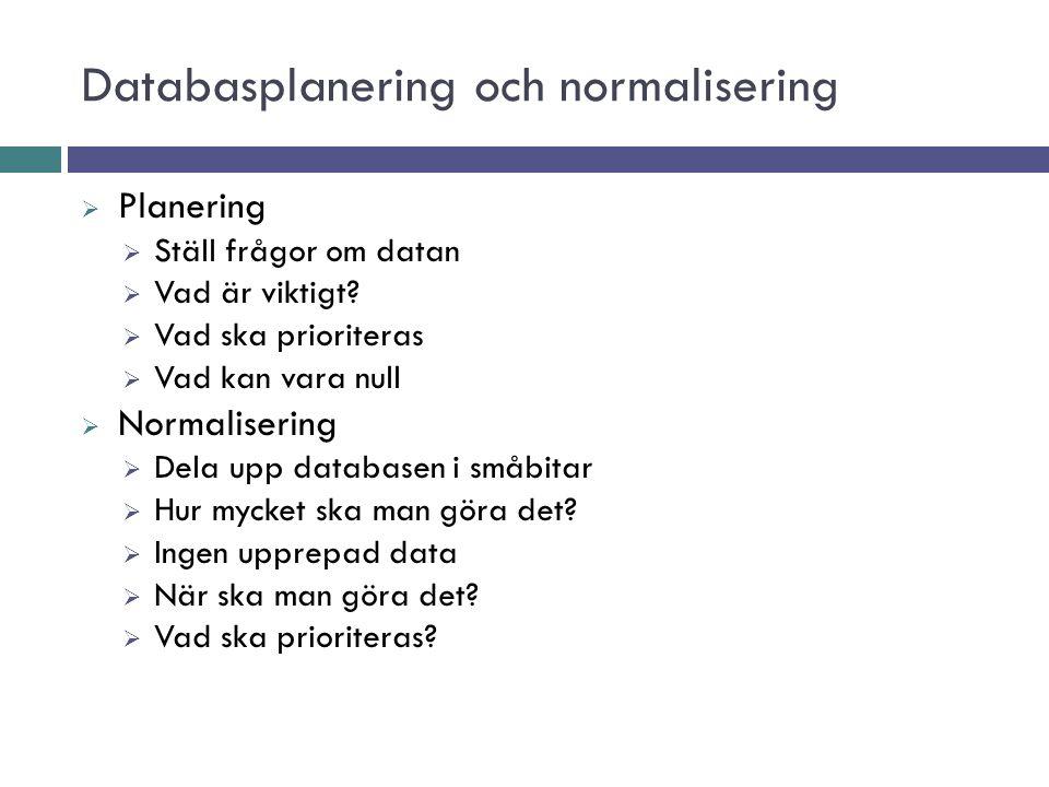 Databasplanering och normalisering  Planering  Ställ frågor om datan  Vad är viktigt.