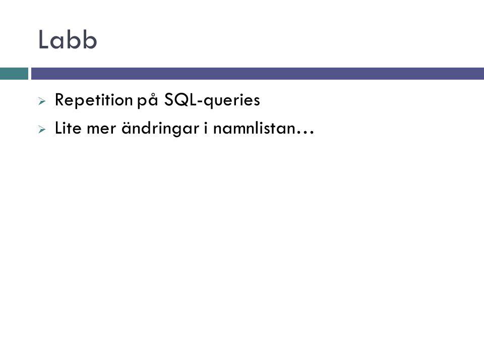 Labb  Repetition på SQL-queries  Lite mer ändringar i namnlistan…