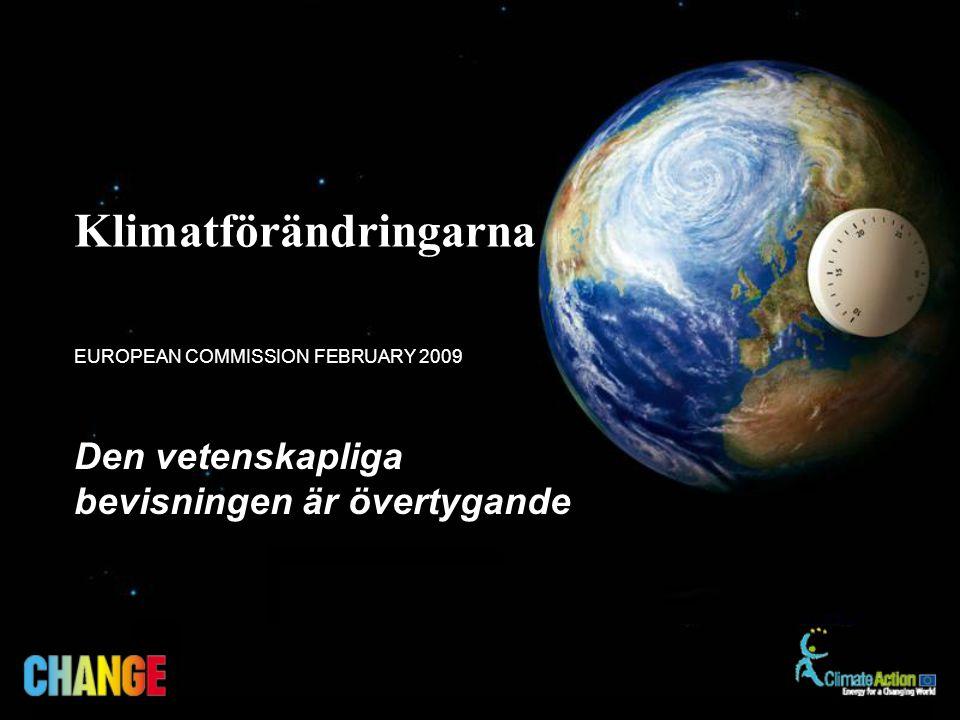 Den vetenskapliga bevisningen är övertygande EUROPEAN COMMISSION FEBRUARY 2009 Klimatförändringarna