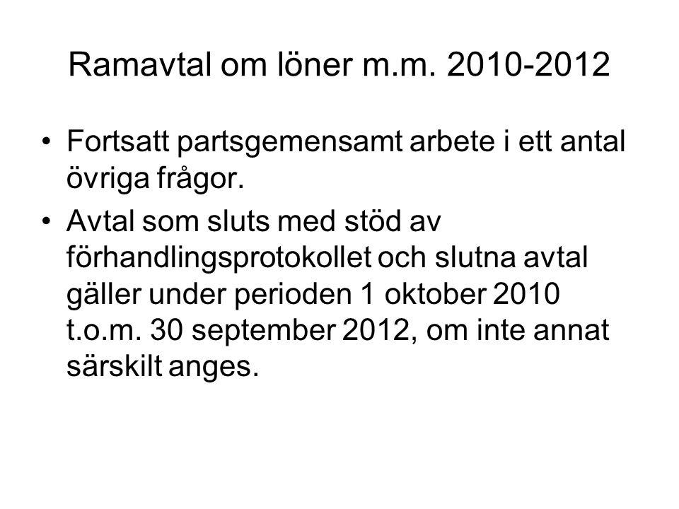 Ramavtal om löner m.m. 2010-2012 Fortsatt partsgemensamt arbete i ett antal övriga frågor.