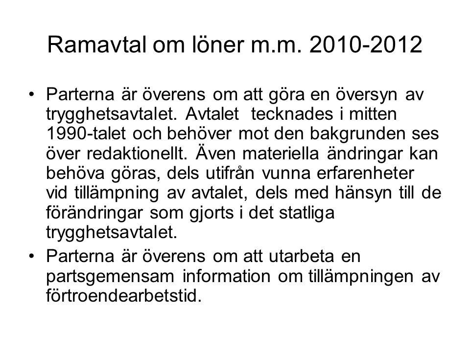 Ramavtal om löner m.m. 2010-2012 Parterna är överens om att göra en översyn av trygghetsavtalet.