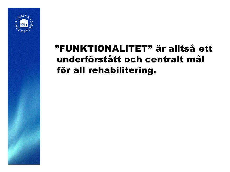 FUNKTIONALITET är alltså ett underförstått och centralt mål för all rehabilitering.