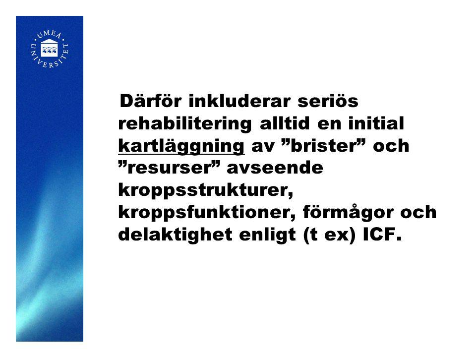 Därför inkluderar seriös rehabilitering alltid en initial kartläggning av brister och resurser avseende kroppsstrukturer, kroppsfunktioner, förmågor och delaktighet enligt (t ex) ICF.