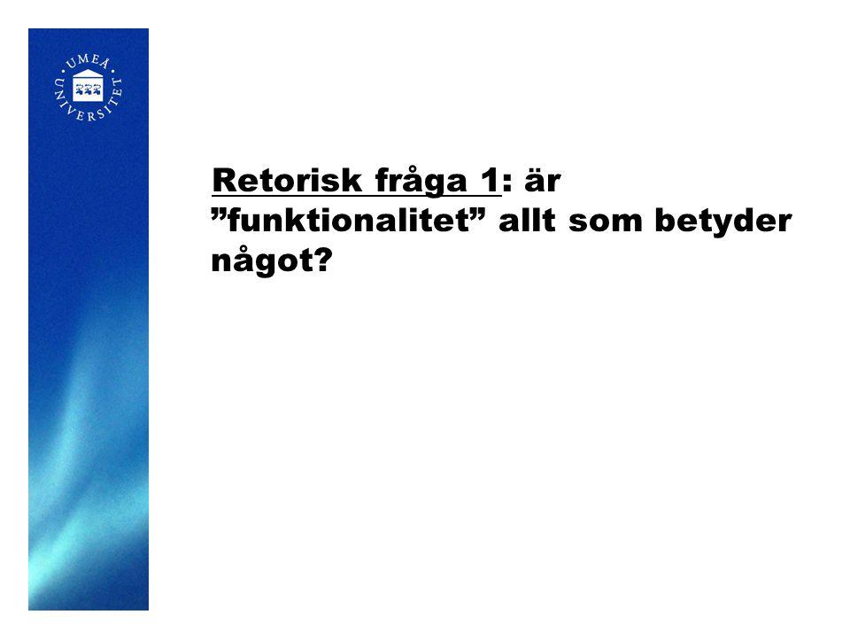 Retorisk fråga 1: är funktionalitet allt som betyder något?
